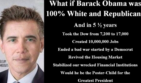 BARACK OBAMA - WHAT IF HE WAS 100% WHITE AND REPUBLICAN