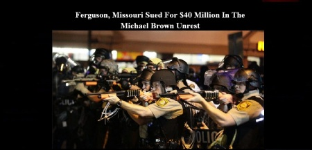 FERGUSON UNREST - 40 MILLION SUIT
